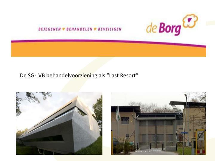 """De SG-LVB behandelvoorziening als """"Last Resort"""""""