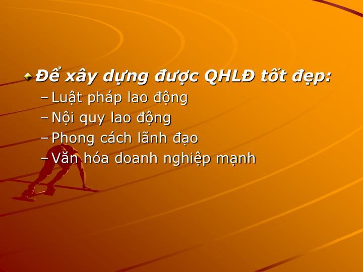 Để xây dựng được QHLĐ tốt đẹp: