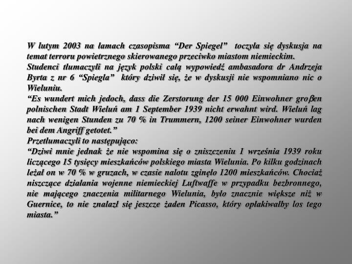"""W lutym 2003 na łamach czasopisma """"Der Spiegel""""  toczyła się dyskusja na temat terroru powietrznego skierowanego przeciwko miastom niemieckim."""