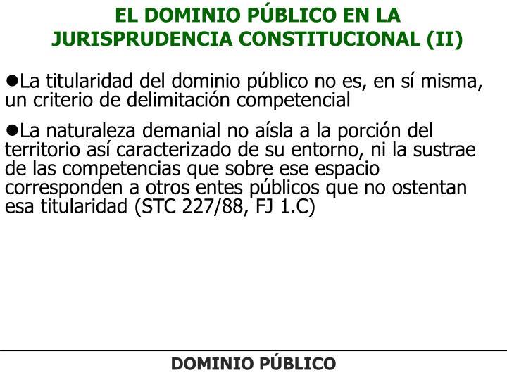 EL DOMINIO PÚBLICO EN LA JURISPRUDENCIA CONSTITUCIONAL (II)