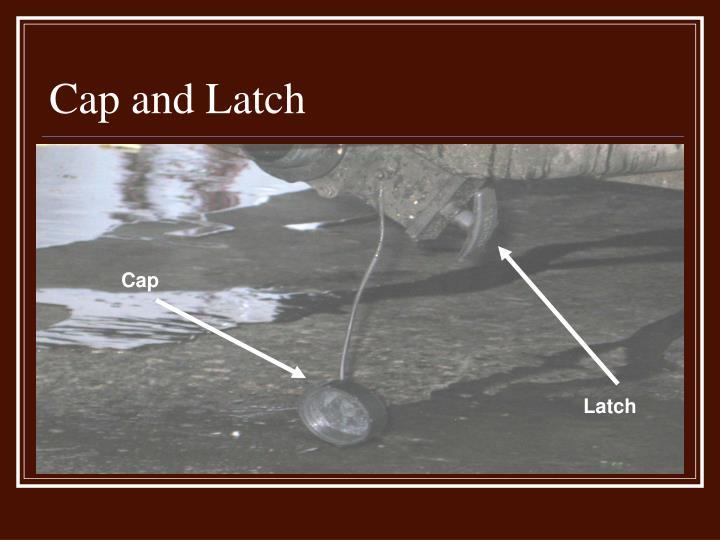 Cap and Latch