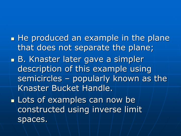 He produced an example in the plane that does not separate the plane;