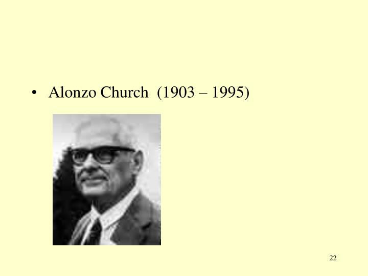 Alonzo Church  (1903 – 1995)