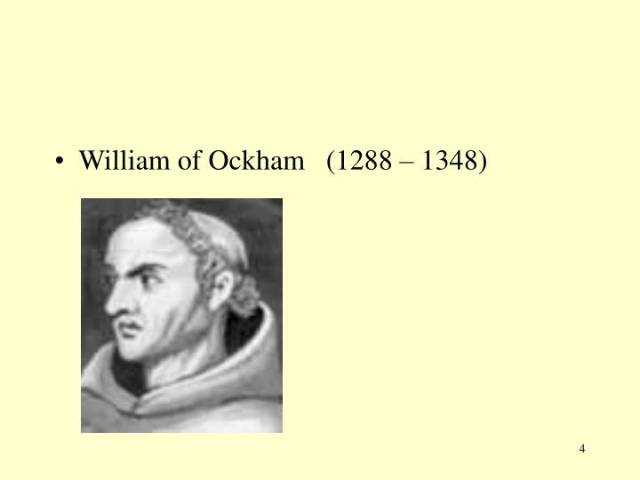William of Ockham   (1288 – 1348)