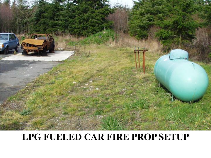 LPG FUELED CAR FIRE PROP SETUP