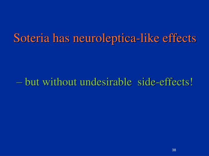 Soteria has neuroleptica-like effects