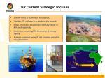 our current strategic focus is