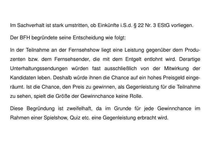 Im Sachverhalt ist stark umstritten, ob Einkünfte i.S.d. § 22 Nr. 3 EStG vorliegen.