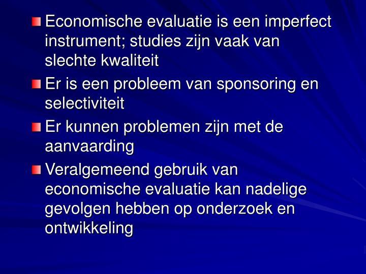 Economische evaluatie is een imperfect instrument; studies zijn vaak van slechte kwaliteit
