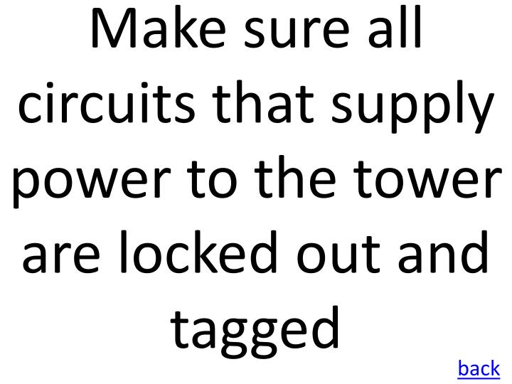 Make sure all circuits that supply power to the tower are locked out and tagged