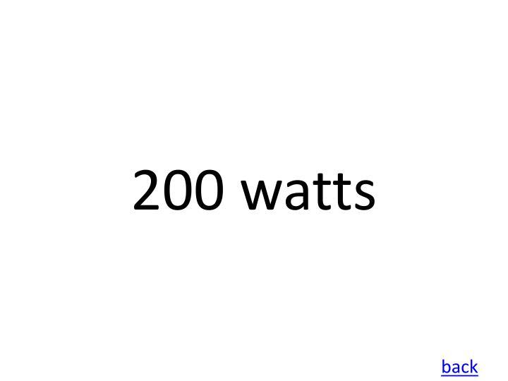 200 watts