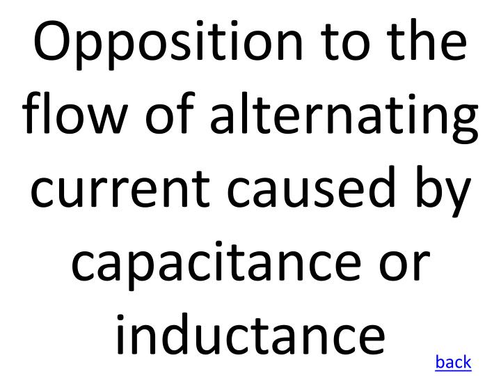 Opposition to the flow of alternating current caused by capacitance or inductance