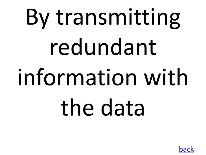 By transmitting redundant information with the data