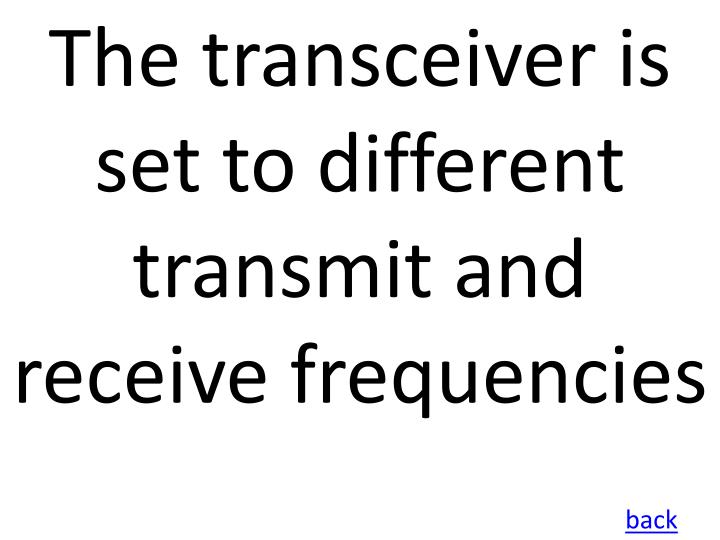 The transceiver is set to different transmit and receive frequencies