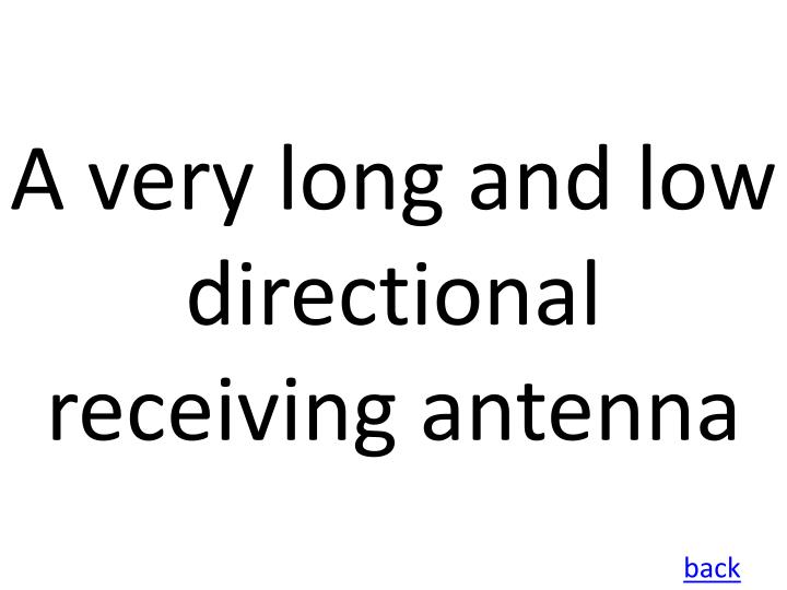 A very long and low directional receiving antenna