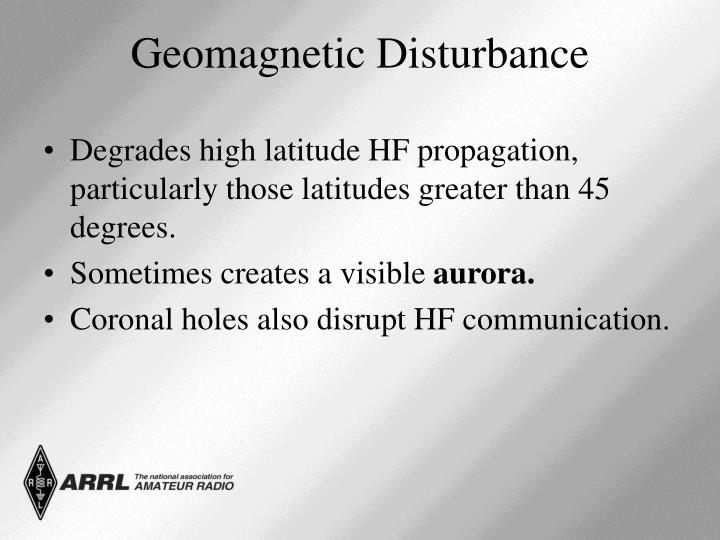 Degrades high latitude HF propagation,  particularly those latitudes greater than 45 degrees.