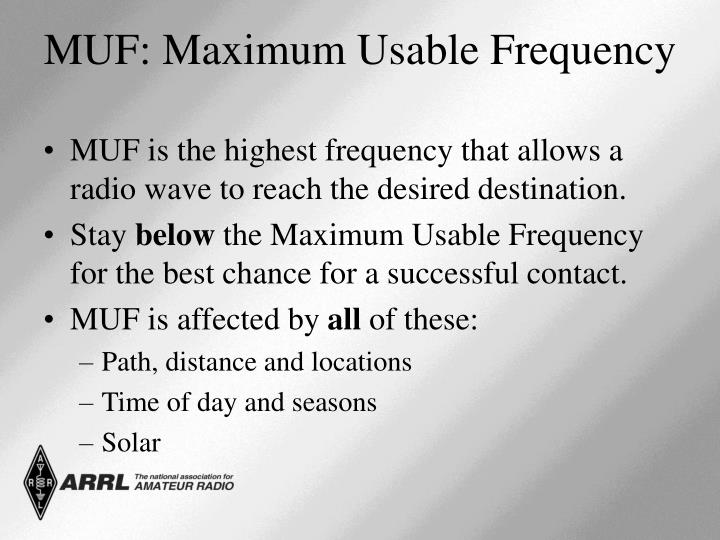 MUF is the highest frequency that allows a radio wave to reach the desired destination.