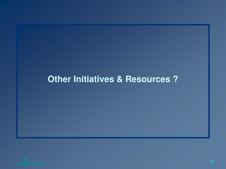Other Initiatives & Resources ?