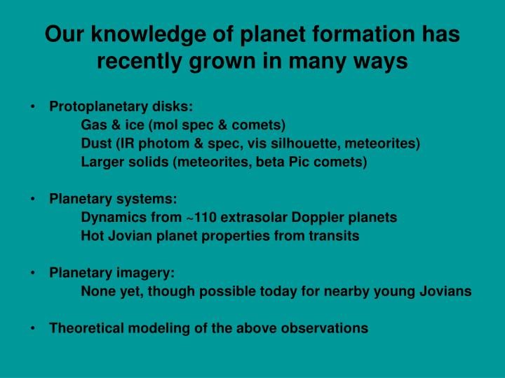 Our knowledge of planet formation has recently grown in many ways
