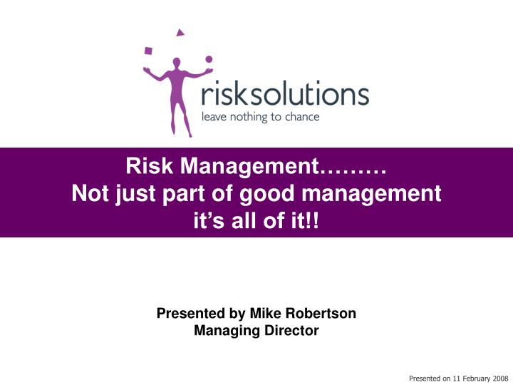 Risk management not just part of good management it s all of it