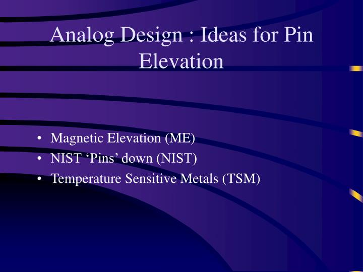 Analog Design : Ideas for Pin Elevation