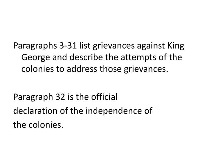 Paragraphs 3-31 list grievances against King George and describe the attempts of the colonies to address those grievances.