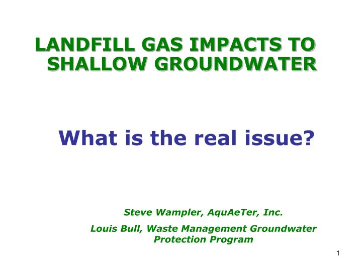 LANDFILL GAS IMPACTS TO SHALLOW GROUNDWATER
