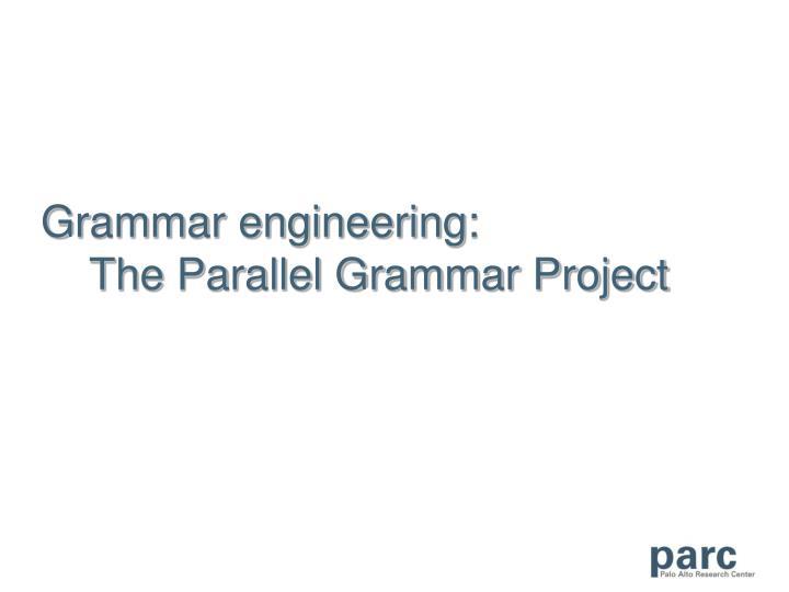 Grammar engineering: