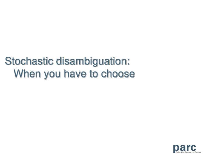 Stochastic disambiguation: