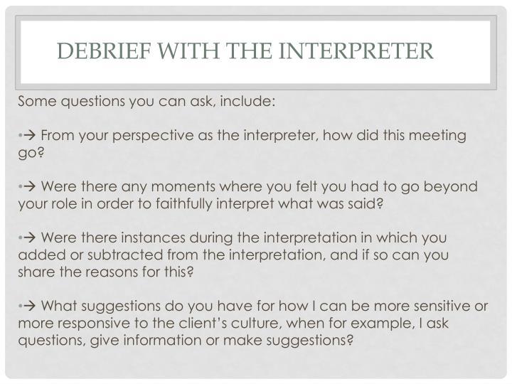 Debrief with the Interpreter