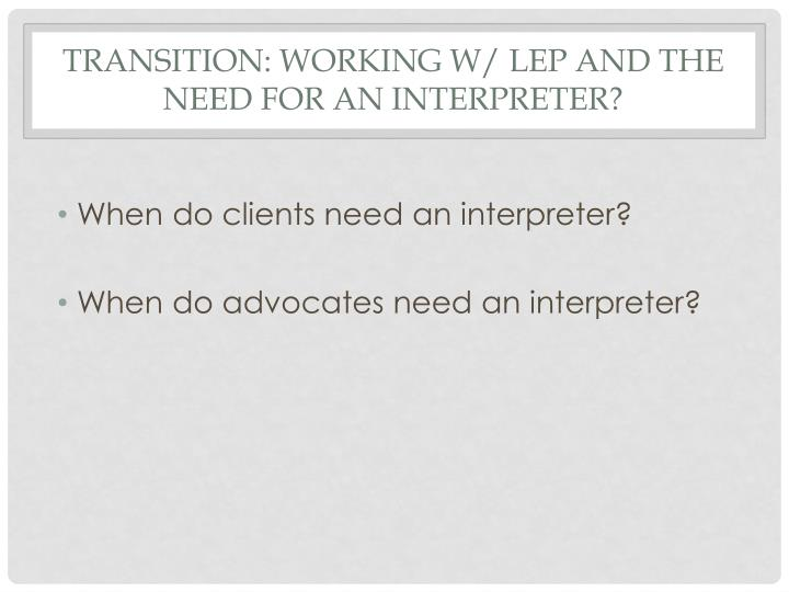 Transition: Working w/ LEP and the Need for an Interpreter?