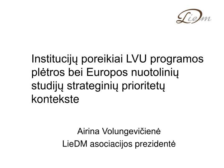 Institucijų poreikiai LVU programos plėtros bei Europos nuotolinių studijų strateginių prioritetų kontekste