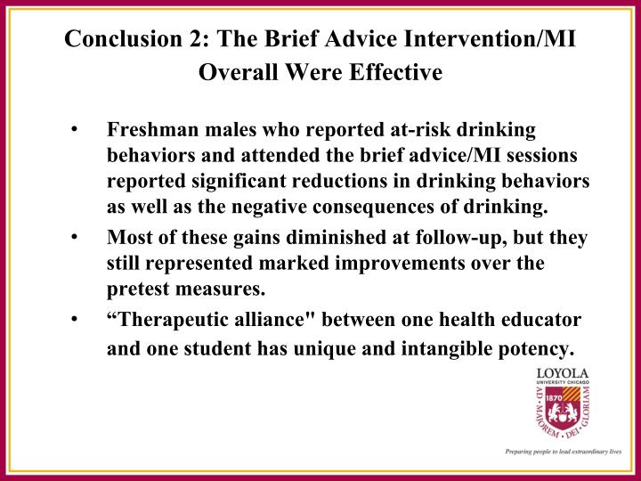 Freshman males who reported at-risk drinking behaviors and attended the brief advice/MI sessions reported significant reductions in drinking behaviors as well as the negative consequences of drinking.