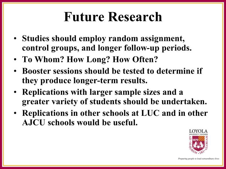 Studies should employ random assignment, control groups, and longer follow-up periods.