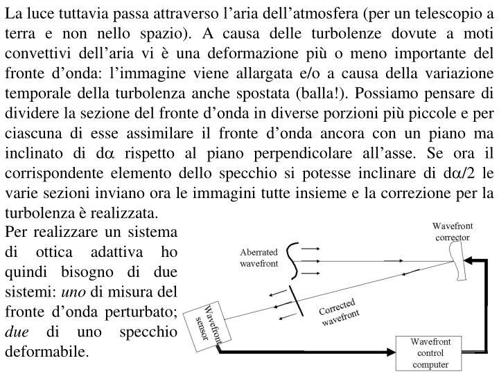 La luce tuttavia passa attraverso l'aria dell'atmosfera (per un telescopio a terra e non nello spazio). A causa delle turbolenze