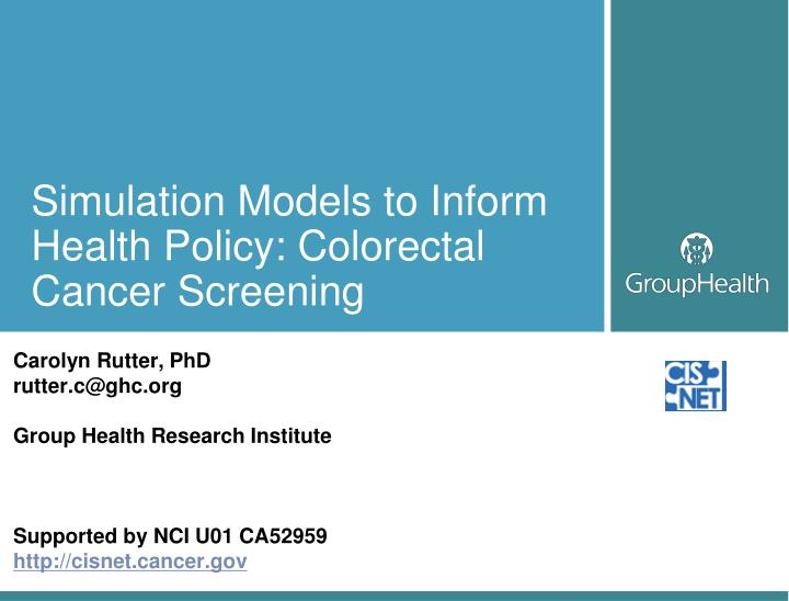 simulation models to inform health policy colorectal cancer screening