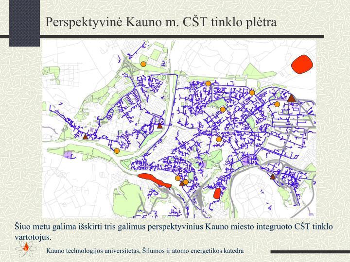 Perspektyvinė Kauno m. CŠT tinklo plėtra