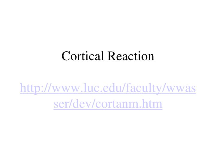 Cortical Reaction