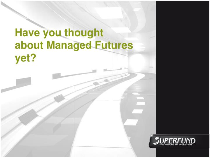 have you thought about managed futures yet