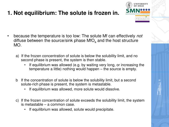1. Not equilibrium: The solute is frozen in.