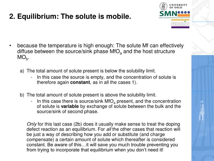 2. Equilibrium: The solute is mobile.