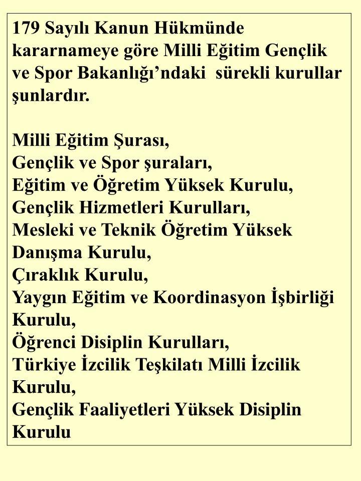 179 Sayl Kanun Hkmnde kararnameye gre Milli Eitim Genlik ve Spor Bakanlndaki  srekli kurullar unlardr.