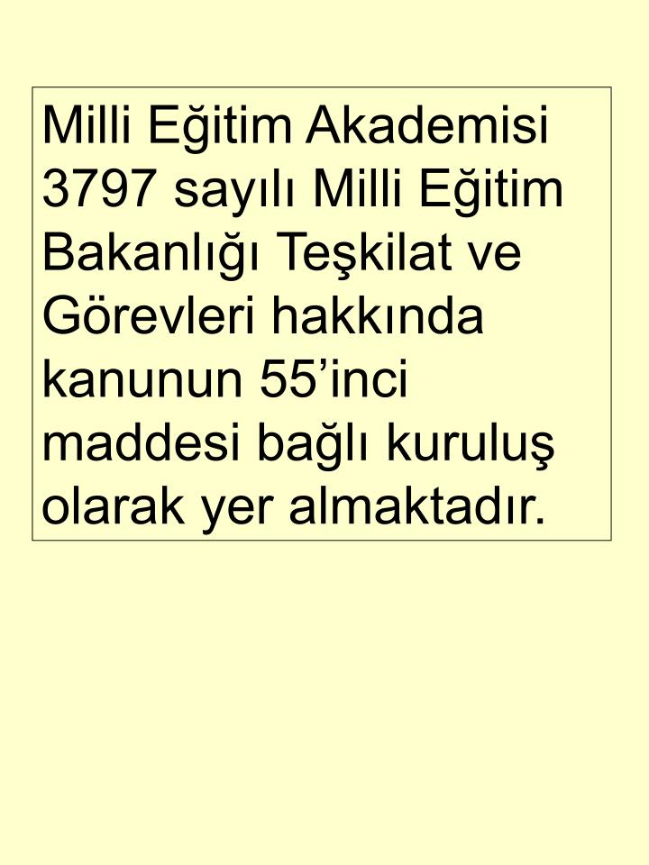 Milli Eitim Akademisi 3797 sayl Milli Eitim Bakanl Tekilat ve Grevleri hakknda kanunun 55inci maddesi bal kurulu olarak yer almaktadr.