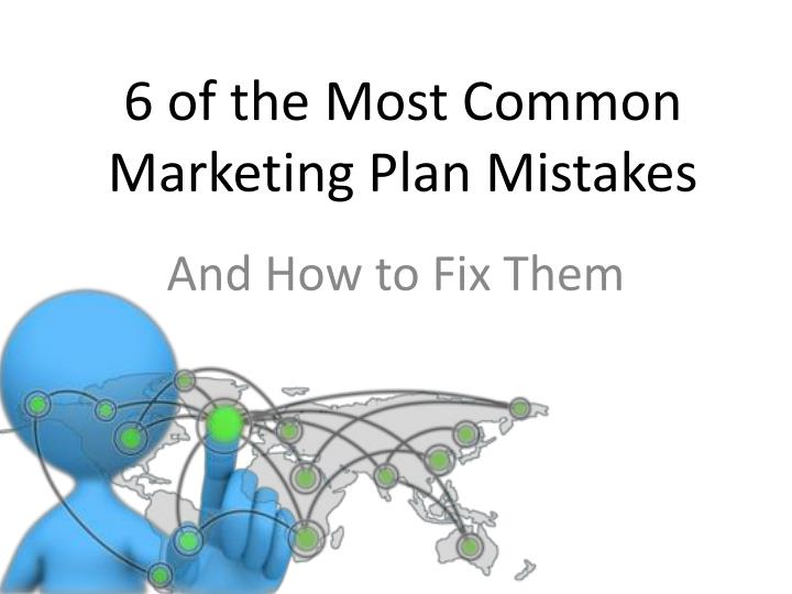 6 of the Most Common Marketing Plan Mistakes