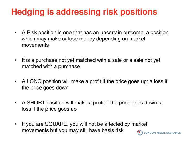 Hedging is addressing risk positions
