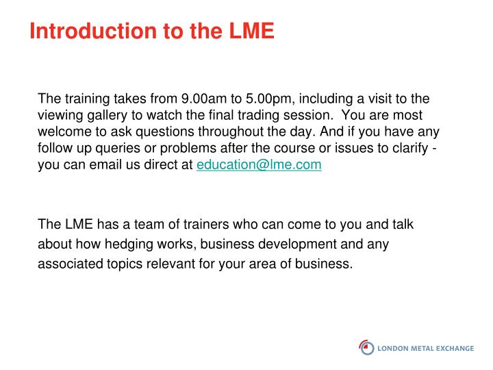 Introduction to the LME