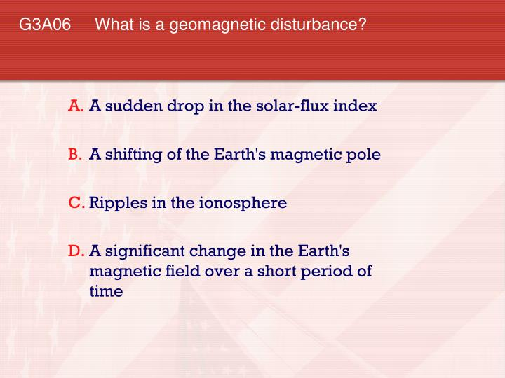 G3A06 	What is a geomagnetic disturbance?
