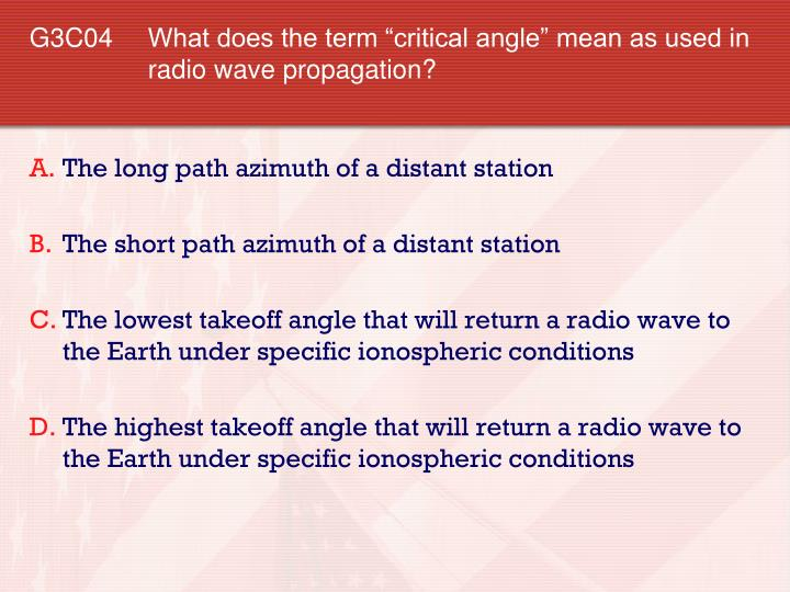 "G3C04 	What does the term ""critical angle"" mean as used in radio wave propagation?"