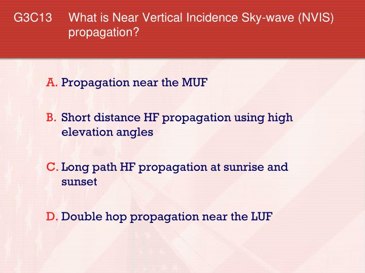 G3C13 	What is Near Vertical Incidence Sky-wave (NVIS) propagation?