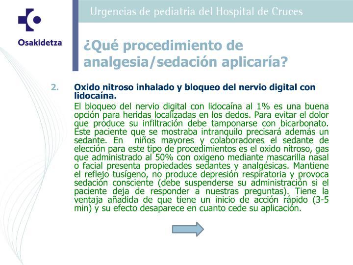 Oxido nitroso inhalado y bloqueo del nervio digital con lidocaína.